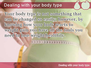 Dealing with your body type