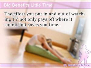 Big Benefits Little Time