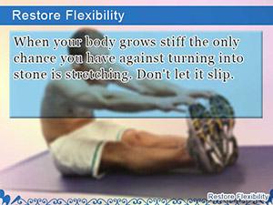 Restore Flexibility