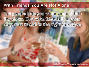 With Friends You Are Not Alone
