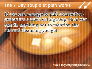 The 7 Day soup diet plan works