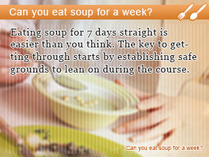 Can you eat soup for a week?