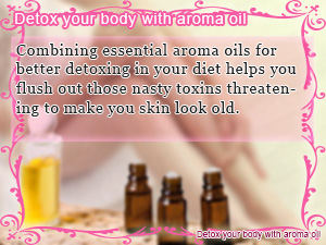 Detox your body with aroma oil