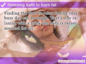 Relaxing bath to burn fat