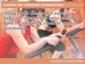 Cardio for renewal metabolism