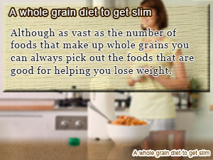 A whole grain diet to get slim