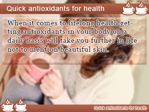 Quick antioxidants for health