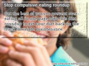 Stop compulsive eating roundup