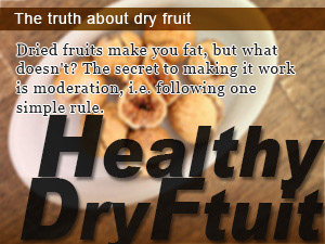 The truth about dry fruit