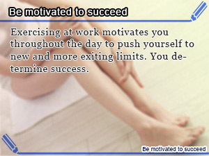 Be motivated to succeed
