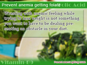 Prevent anemia getting folate