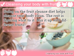 Cleansing your body with fruit