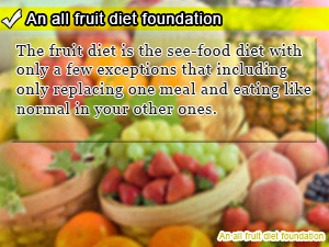 An all fruit diet foundation