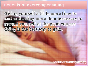 Benefits of overcompensating