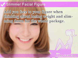 Slimmer Facial Figure
