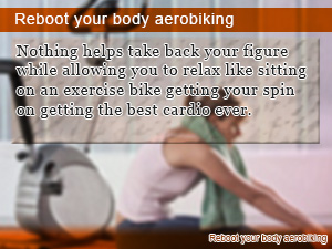 Reboot your body aerobiking