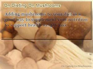 On Dieting On Mushrooms