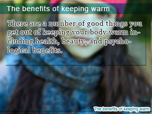 The benefits of keeping warm