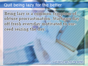 Quit being lazy for the better