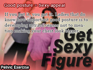 Good posture = Sexy appeal