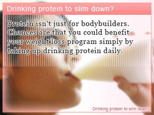 Drinking protein to slim down?