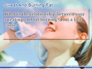 Sweat And Burning Fat