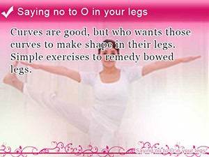 Saying no to O in your legs