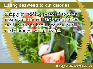 Eating seaweed to cut calories