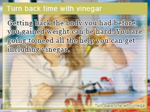 Turn back time with vinegar