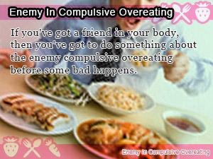 Enemy In Compulsive Overeating