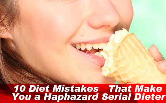 10 Diet Mistakes That Make You a Haphazard Serial Dieter