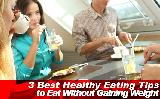 3 Best Healthy Eating Tips to Eat Without Gaining Weight