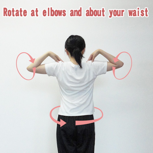 Rotate at elbows and about your waist