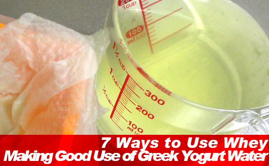7 Ways to Use Whey Making Good Use of Greek Yogurt Water