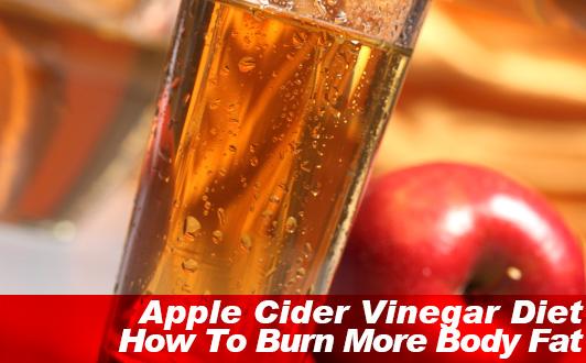 Apple Cider Vinegar Diet How To Burn More Body Fat