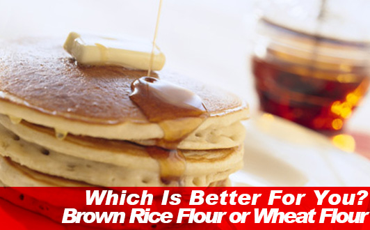 Which Is Better For You? Brown Rice Flour or Wheat Flour