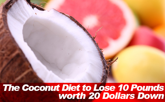 The Coconut Diet to Lose 10 Pounds worth 20 Dollars Down