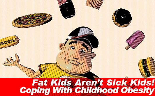 Fat Kids Aren't Sick Kids! Coping With Childhood Obesity