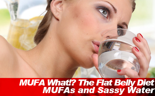 MUFA What!? The Flat Belly Diet MUFAs and Sassy Water