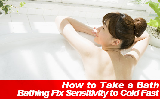 How to Take a Bath: Bathing Fix Sensitivity to Cold Fast