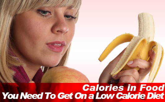 Calories in Food You Need To Get On a Low Calorie Diet