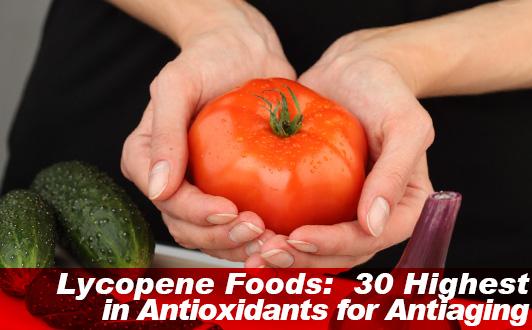 Lycopene Foods: 30 Highest in Antioxidants for Antiaging