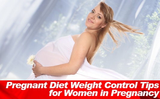 Pregnant Diet Weight Control Tips for Women in Pregnancy