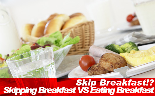 Skip Breakfast!? Skipping Breakfast VS Eating Breakfast