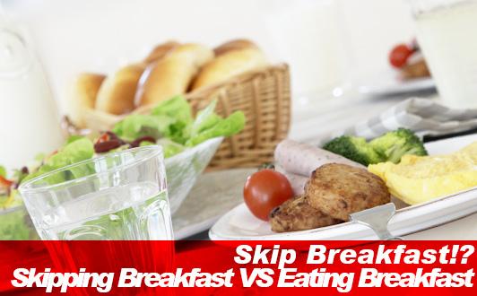 Skip Breakfast!? Skipping Breakfast VS Eating Breakfast