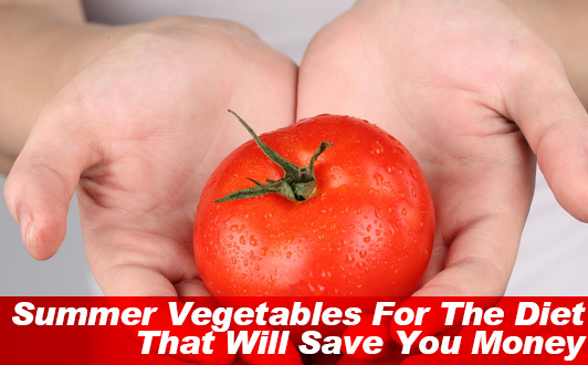 Summer Vegetables For The Diet That Will Save You Money